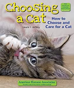 Choosing a Cat: How to Choose and Care for a Cat (The American Humane Association Pet Care Series)