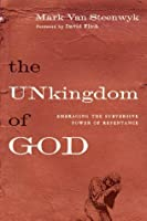 The Unkingdom of God: Embracing the Subversive Power of Repentance