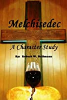 Melchisedec: A Character Study