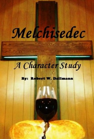 Melchisedec by Robert W. Dallmann
