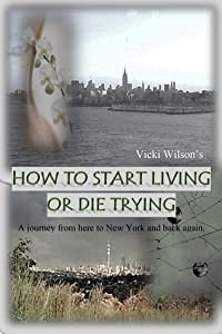 How to Start Living or Die Trying
