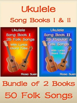Ukulele Song Book 1 & 2 - 50 Folk Songs With Lyrics and Ukulele Chord Tabs - Bundle of 2 Ukulele Books: Folk Songs (Ukulele Songs)