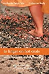to linger on hot coals by Stephanie Paige Cole