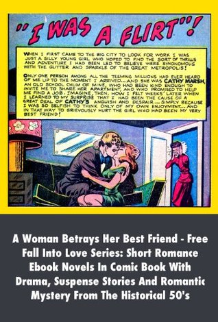 I Was A Flirt, A Woman Betrays Her Best Friend - Free Fall Into Love Series: Short Romance Ebook Novels In Comic Book With Drama, Suspense Stories And Romantic Mystery From The Historical 50's