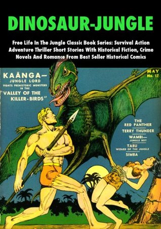 Dinosaur-Jungle - Free Life In The Jungle Classic Book Series: Survival Action Adventure Thriller Short Stories With Historical Fiction, Crime Novels And Romance From Best Seller Historical Comics