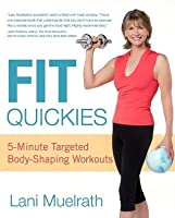 Fit Quickies: 5-Minute, Targeted Body-Shaping Workouts