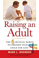 Raising an Adult: The 4 Critical Habits to Prepare Your Child for Life!