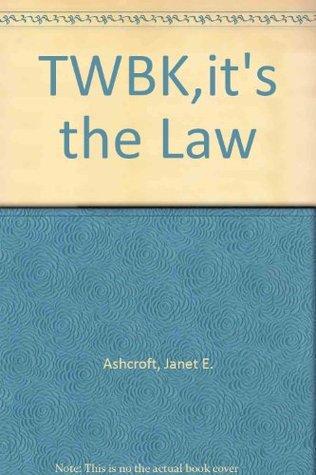 Its the Law John D. Ashcroft, Janet E. Ashcroft