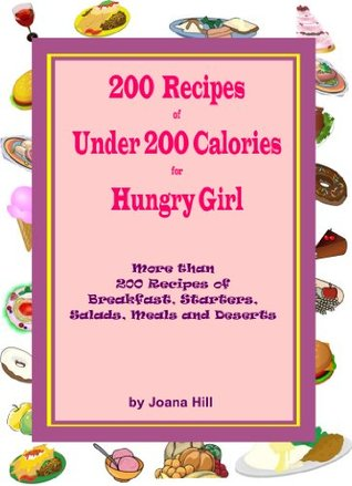 200 Recipes of Under 200 Calories for Hungry Girl: 200+ Recipes of Breakfast, Starters, Salads, Meals and Deserts