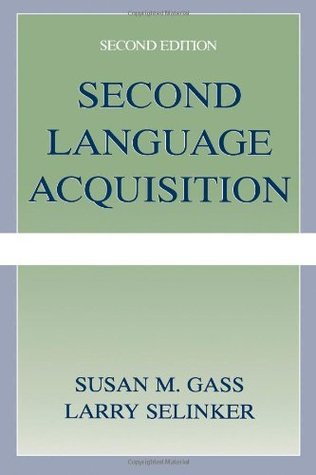 Second Language Acquisition-An Introductory Course, 3rd Edition (by Susan M. Gass, Larry Selinker)