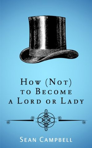 How (Not) to Become a Lord or Lady Sean Campbell