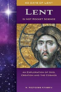 Lent Is Not Rocket Science: An Exploration of God, Creation and the Cosmos