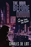 The Hour Before Dawn and Two Other Stories from Newford