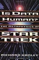 Is Data Human?: The Metaphysics Of Star Trek