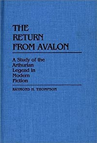 The Return from Avalon: A Study of the Arthurian Legend in Modern Fiction
