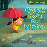Watch Over Our Water (Cloverleaf Books Planet Protectors)