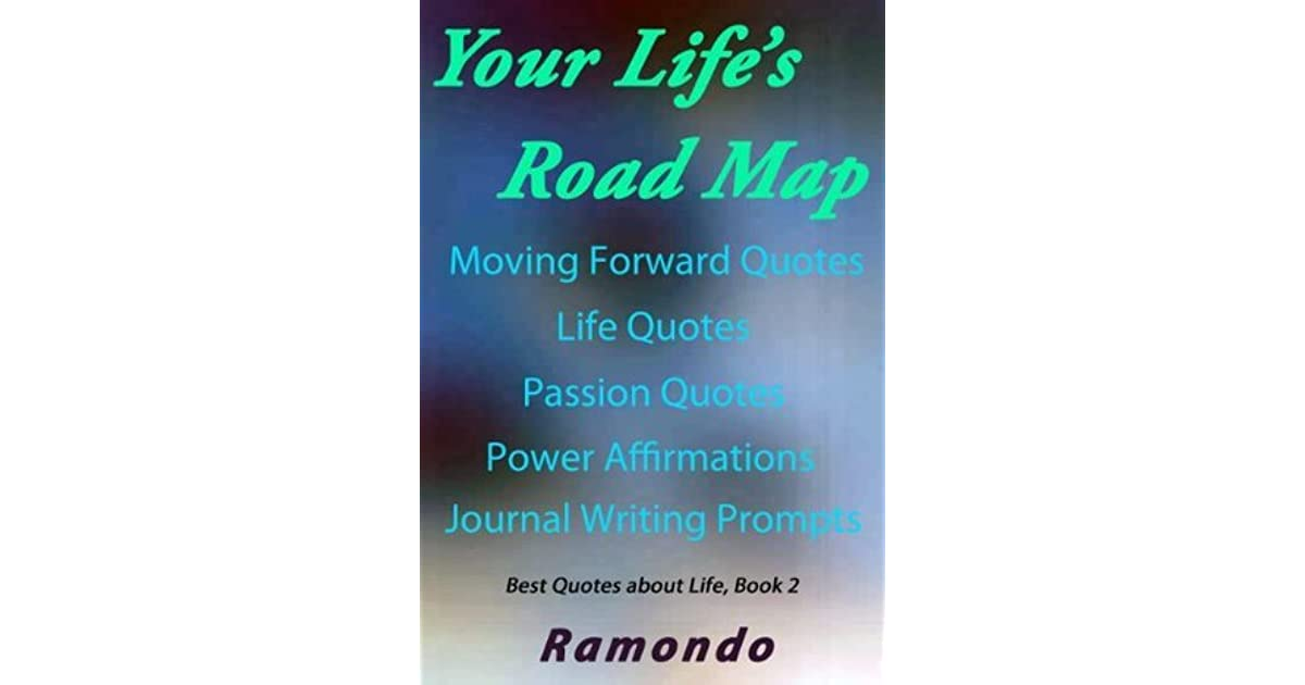 Your Life S Road Map With Moving Forward Quotes Life Quotes And