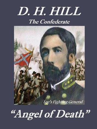 The Confederate Angel of Death (Civil War - Biography of Lee's Fighting General)