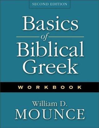 Basics of Biblical Greek Workbook by William D. Mounce