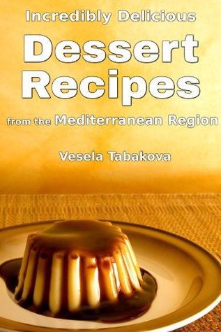 Incredibly Delicious Dessert Recipes from the Mediterranean Region (Dessert recipes, Dessert cookbook, Dessert for two)