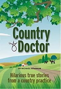 Country Doctor: Tales of a Rural GP. Michael Sparrow