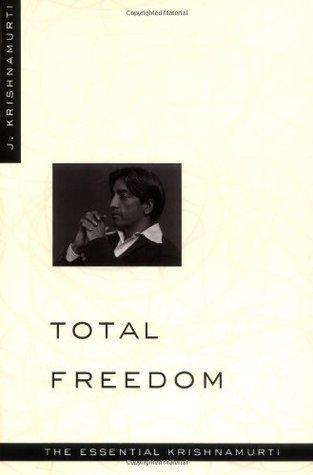 Jiddu Krishnamurti TOTAL FREEDOM