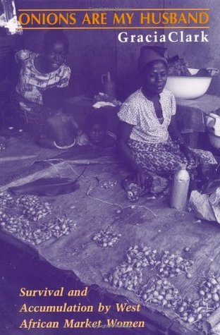 Onions Are My Husband Survival and Accumulation by West African Market Women