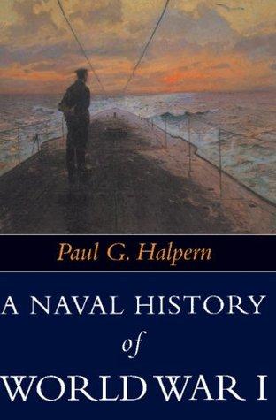 Paul G. Halpern A Naval History of World War I (Warfare and History)
