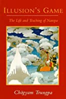 Illusion's Game: The Life and Teaching of Naropa (Dharma Ocean Series)
