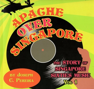 Apache Over Singapore: The Story of Singapore Sixties Music, Vol 1