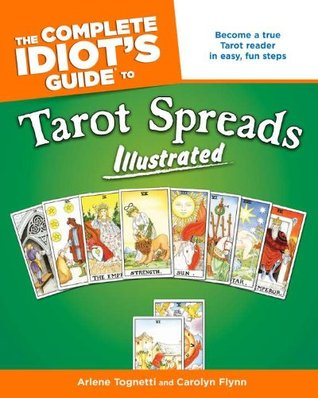 The Complete Idiot's Guide to Tarot Spreads Illustrated by Arlene Tognetti