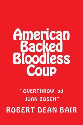 American Backed Bloodless Coup: The Overthrow of Dictator Juan Bosch