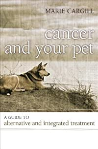 Cancer and Your Pet: A Guide to Alternative and Integrated Treatment