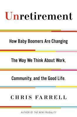 Unretirement-How-Baby-Boomers-are-Changing-the-Way-We-Think-About-Work-Community-and-the-Good-Life