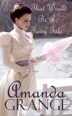 That Would Be a Fairy Tale by Amanda Grange