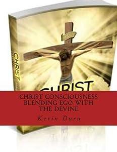 Christ Consciousness Blending Ego with the Devine: Christ Consciousness Explained!