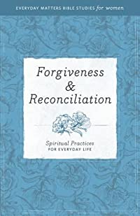 Forgiveness & Reconciliation: Spiritual Practices for Everyday Life