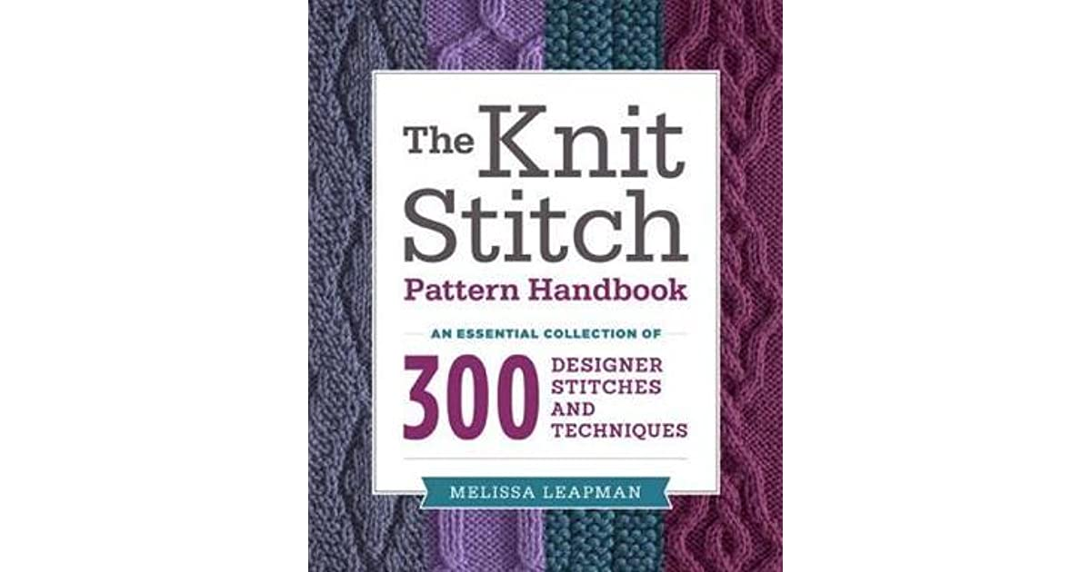 The Knit Stitch Pattern Handbook: An Essential Collection of