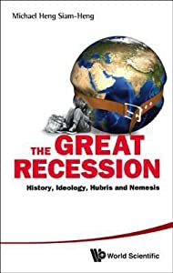 The Great Recession: History, Ideology, Hubris and Nemesis: History, Ideology, Hubris and Nemesis