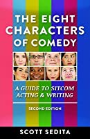 The Eight Characters of Comedy: A Guide to Sitcom Acting & Writing
