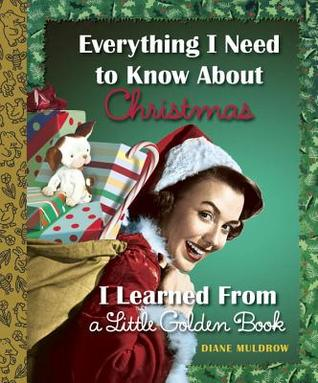 Everything I Need to Know About Christmas I Learned From a Li... by Diane Muldrow