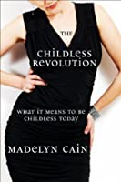 The Childless Revolution: What It Means to Be Childless Today