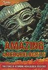 Revealing Hidden Cities and Treasures: True Stories of Amazing Archaeological Adventurers
