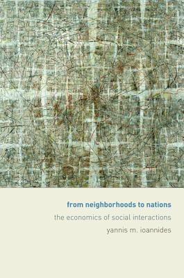 From Neighborhoods to Nations The Economics of Social Interactions