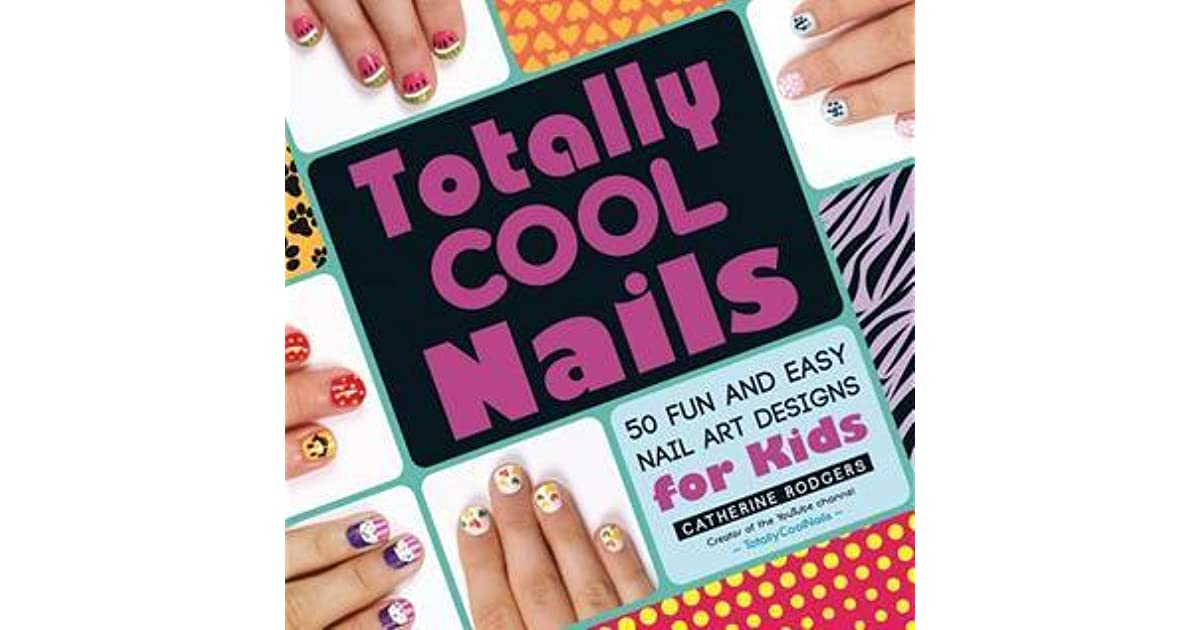 Totally Cool Nails: 50 Fun and Easy Nail Art Designs for Kids by ...