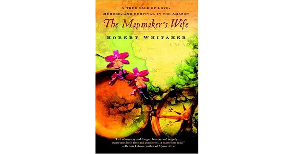 1b2e3950e612f The Mapmaker's Wife: A True Tale of Love, Murder, and Survival in ...