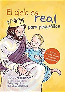 El cielo es real - edición ilustrada para pequeñitos: La asombrosa historia de un niño pequeño de su viaje al cielo de ida y vuelta