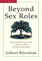 Beyond Sex Roles: What the Bible Says about a Woman's Place in Church and Family
