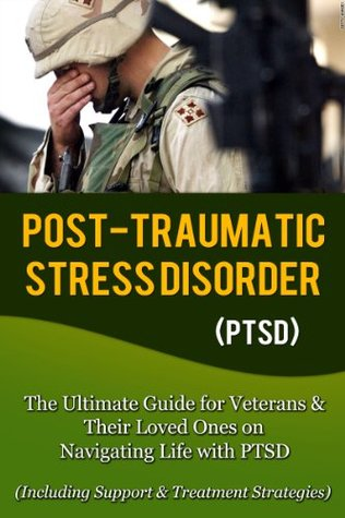 Post Traumatic Stress Disorder (PTSD): The Ultimate Guide for Veterans & Their Loved Ones on Navigating Life with PTSD (Including Support & Treatment Strategies) ... ptsd iraq, ptsd breakthrough, ptsd books)