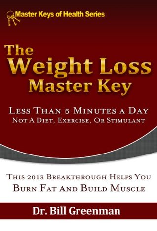 The Weight Loss Master Key: Not A Diet, Exercise, Or Stimulant
